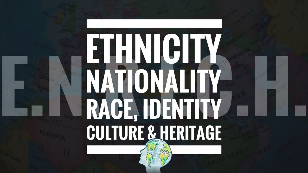 Ethnicity Nationality Race Identity Culture Heritage Differences